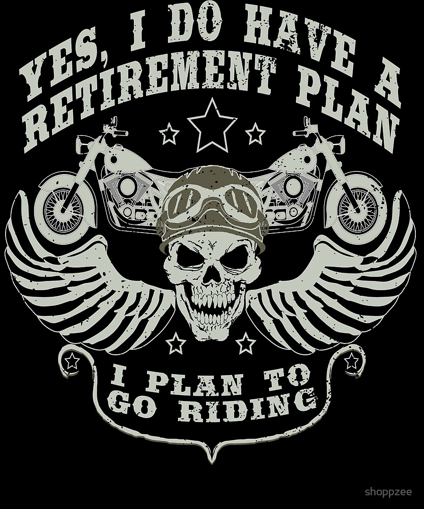 I Do Have A Retirement Plan I Plan On Riding by shoppzee