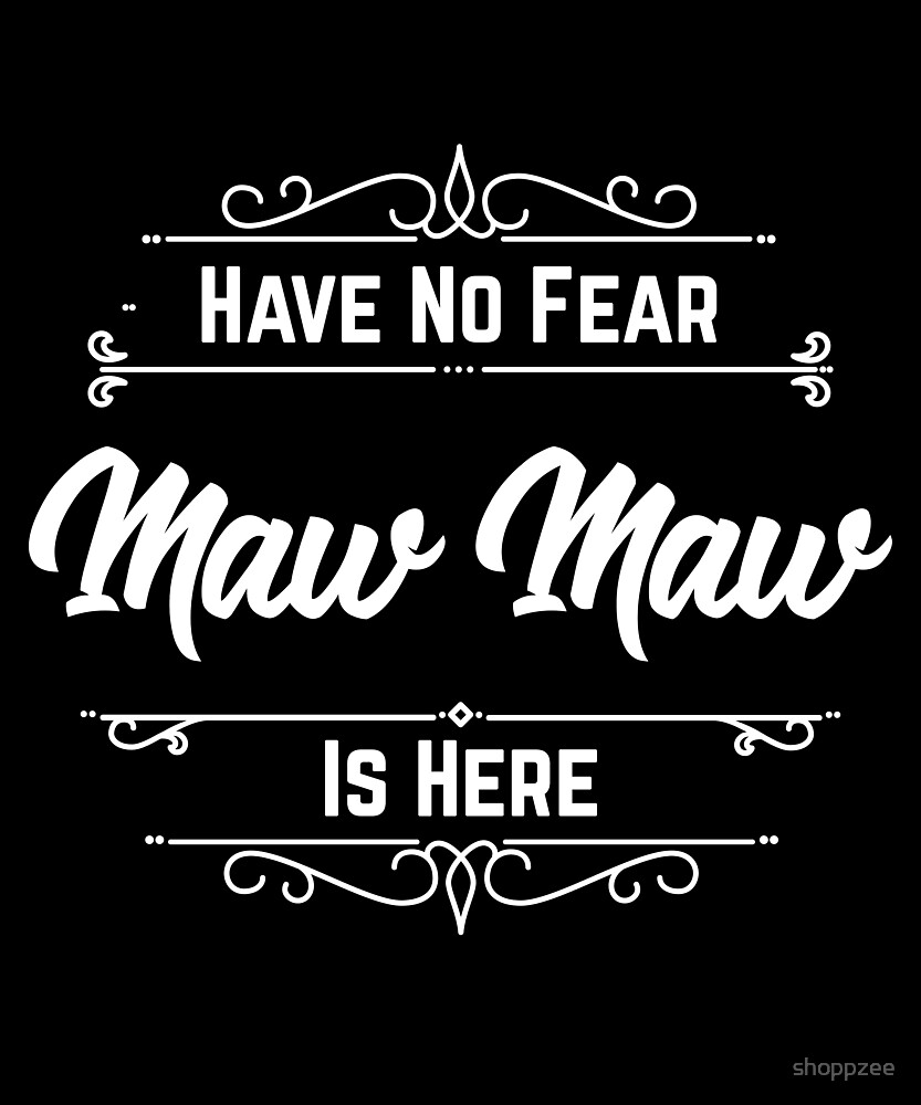 Have No Fear Maw Maw Is Here by shoppzee