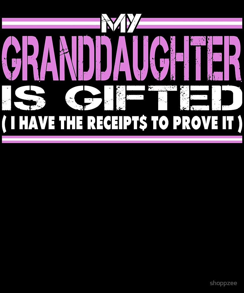 My Granddaughter is Gifted I Have The Receipts by shoppzee