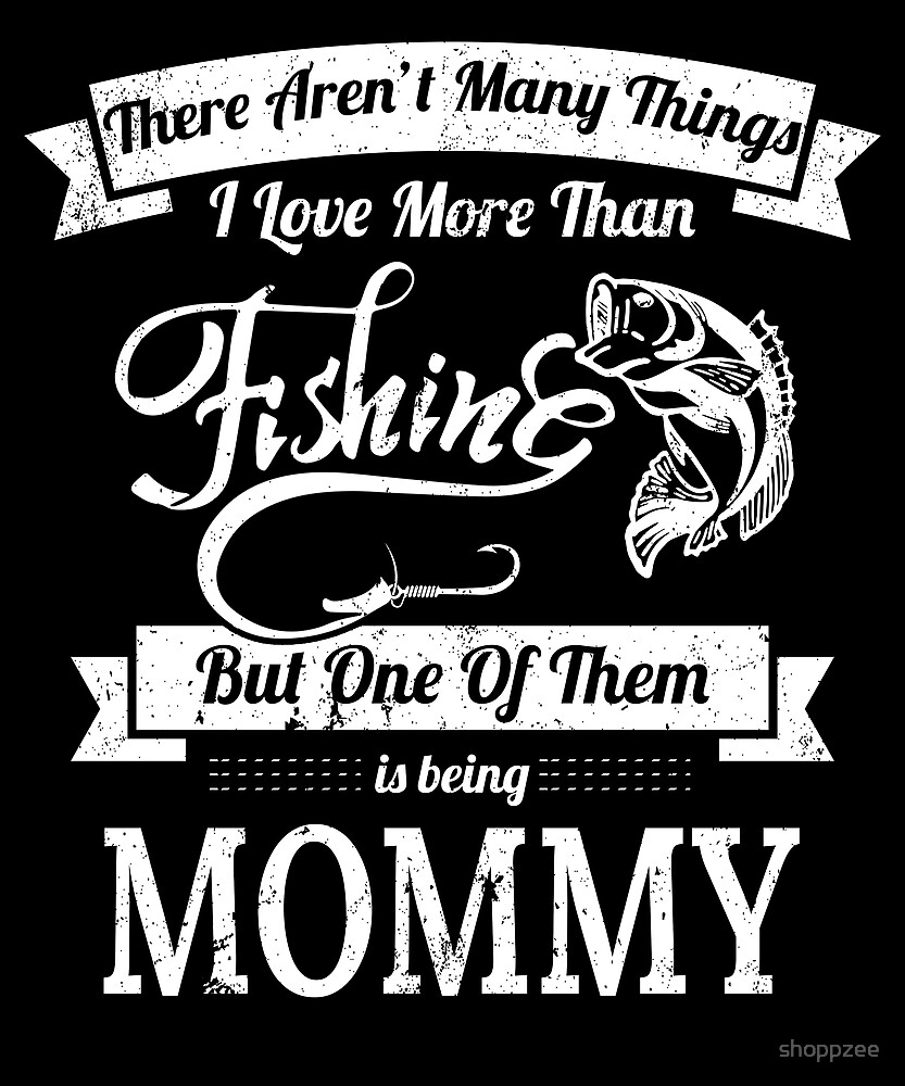 Love Fishing Being Mommy Bass Fishing Shirts by shoppzee