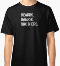 Beards. Banjos. Brothers. Classic T-Shirt