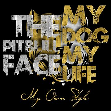 The Pitbull Face - My Dog, My Life by Llg-Design