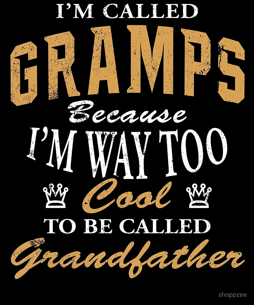 I'm Called Gramps Cause I'm Way Too Cool by shoppzee
