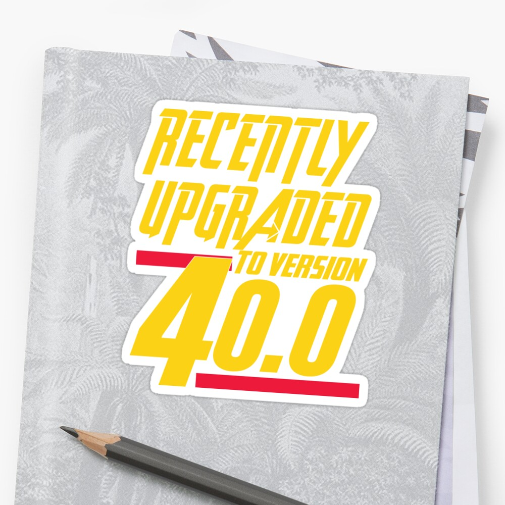 Recently Upgraded To Version 400 40th Birthday Gift By Value123