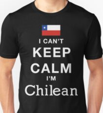 I Can't Keep Calm. I'm Chilean. Unisex T-Shirt