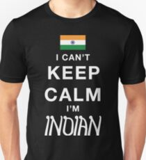 I Can't Keep Calm. I'm Indian. Unisex T-Shirt