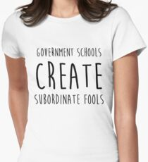 Government Schools Create Subordinate Fools Women's Fitted T-Shirt