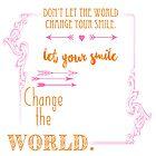 Let Your Smile Change the World by Unicornarama