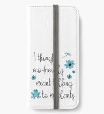 Funny Environmental Design - I Thought Eco-Friendly Meant Talking to my Plants  iPhone Wallet/Case/Skin