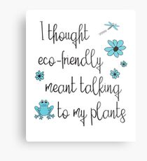 Funny Environmental Design - I Thought Eco-Friendly Meant Talking to my Plants  Metal Print