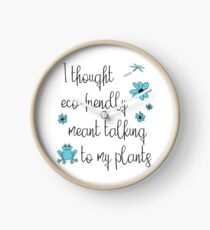 Funny Environmental Design - I Thought Eco-Friendly Meant Talking to my Plants  Clock