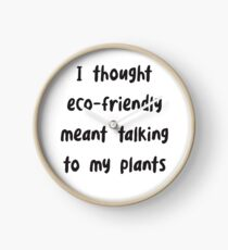 Funny I Thought Eco-Friendly Meant Talking to my Plants - Funny environmental Clock