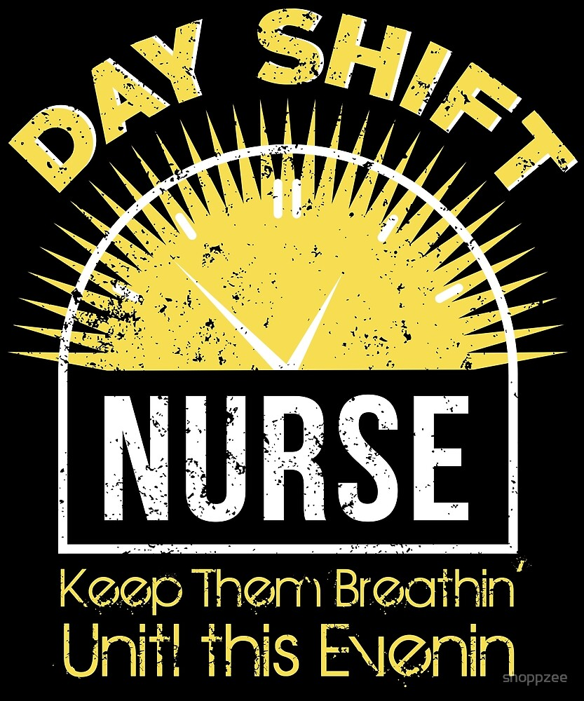 Dayshift Nurse Keep Them Breathin Until This Evenin by shoppzee