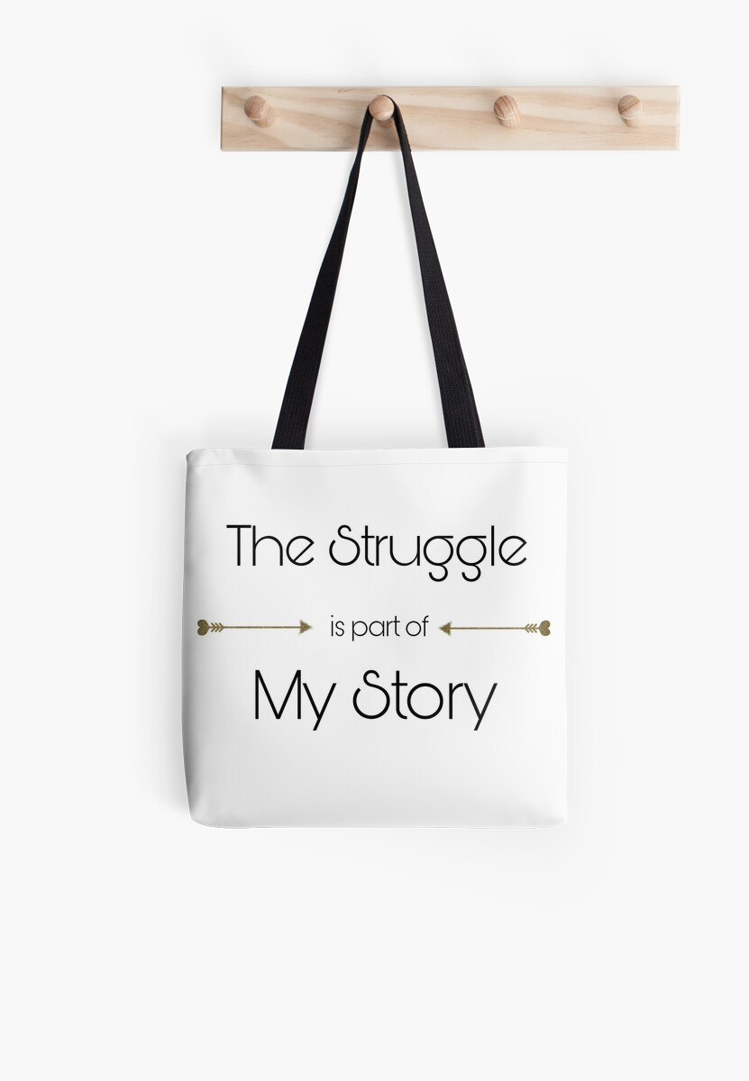 the struggle is part of my story tote bags by sweetpeahoneyb
