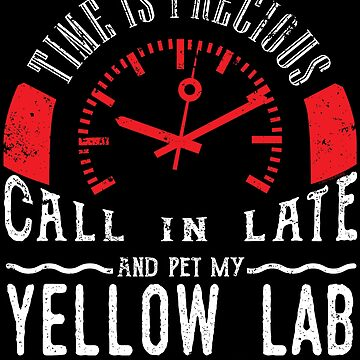 Yellow Labrador Dog Owner Gift Call In Late by shoppzee