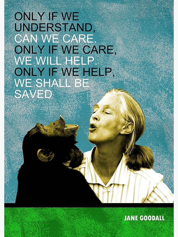 Jane Goodall Quote by pahleeloola