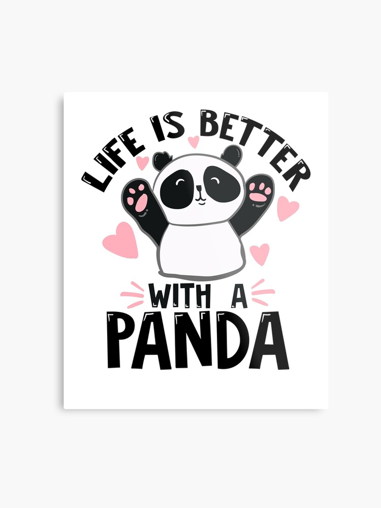 Life Is Better With A Panda T Shirt Cute And Loveley Panda Bear Tee Shirt Funny Cool Gift Idea Metal Print