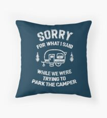 Sorry for what I said while we tried to park the camper Throw Pillow