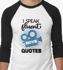 I Speak Fluent Movie Quotes T-Shirt - Nerdy Movie Fan Addict Enthusiast Theatre Quote Tee Cool Funny Gift Men's Baseball ¾ T-Shirt
