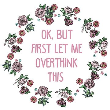 Ok, but first let me overthink this by MayaTauber