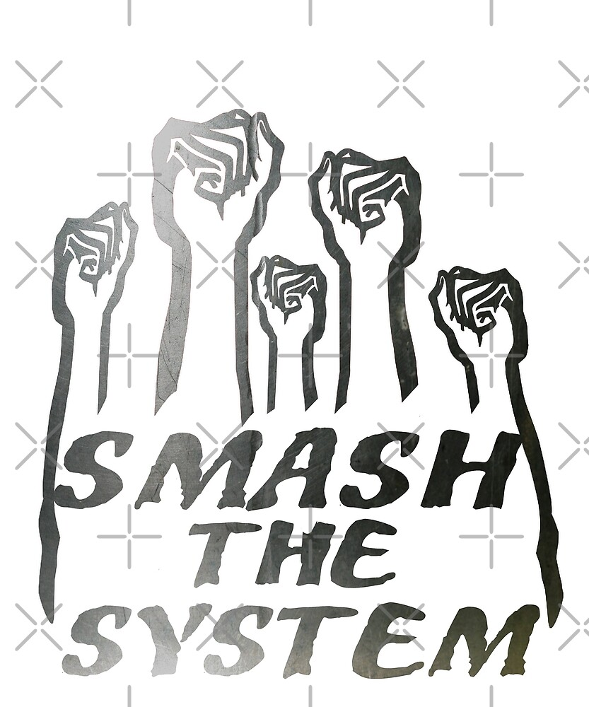 Smash The System by Energetic-Mind