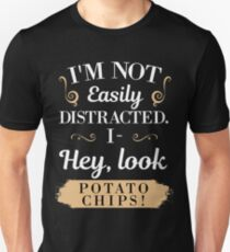 I'm not Easily Distracted I- Hey Look Potato Chips  Unisex T-Shirt