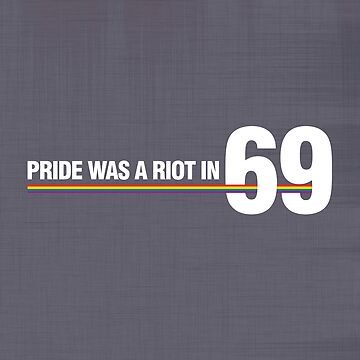 Pride Was A Riot In '69 by BendeBear