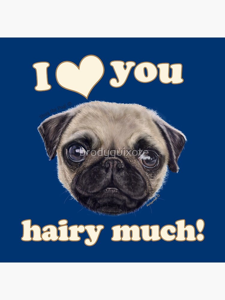 699770f42e30 Pug I love You Hairy Much