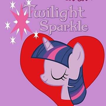 I have a crush on... Twilight Sparkle - with text by Stinkehund
