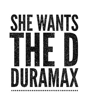 She Wants the D-Duramax by edned