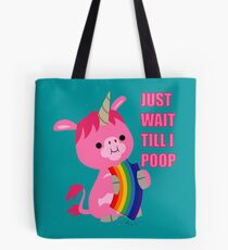 Just Wait Till I Poop (unicorn eating a rainbow) by Cheerful Madness!! Tote Bag