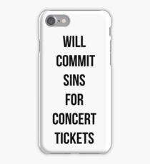 Will commit sins for concert tickets iPhone Case/Skin