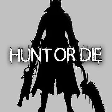 Hunt or Die (Bloodborne) by icetee