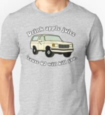Drink-apple-Juice-Cause-OJ-will-kill-you Unisex T-Shirt