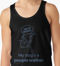 My Dog's a People Walker - Funny Dog Design Created by #RalphSays Tank Top