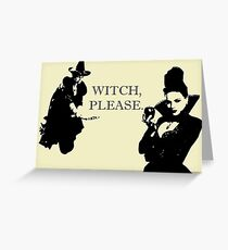 Witch, Please. Greeting Card