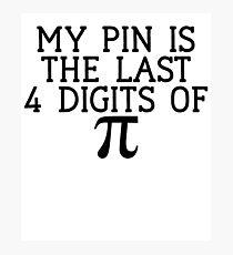 My Pin Is The Last 4 Digits  / Funny School Joke Photographic Print