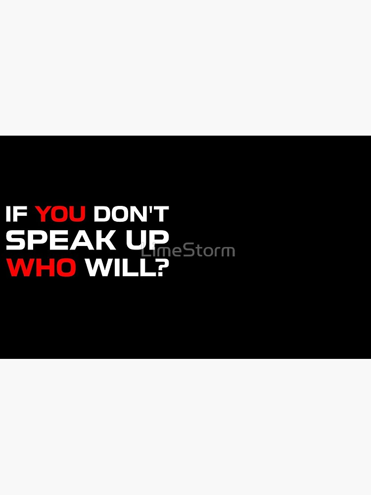 If You Don't Speak Up, Who Will? by LimeStorm