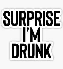 Überraschung Ich bin betrunken: Alkohol Weed Drinker Sticker