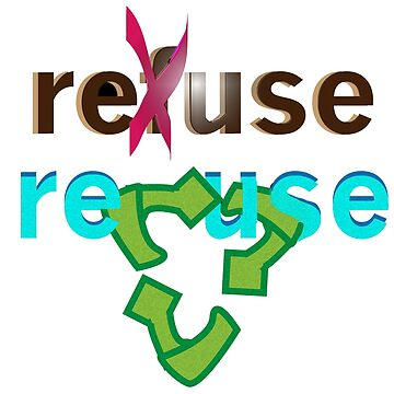 Refuse refuse, recycle. by gretassister