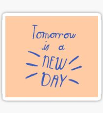 Tomorrow is a new day! Sticker