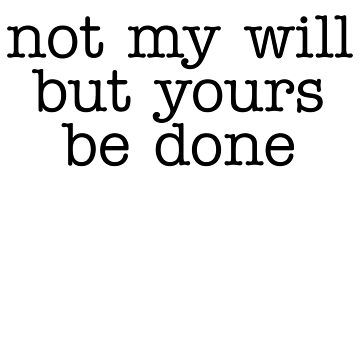Not My Will But Yours - Great For Christian God Bible by ShieldApparel