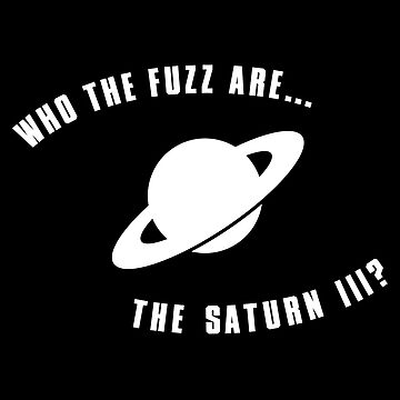 Who The Fuzz Are The Saturn III? by deafmrecords