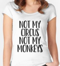 Not My Circus Not My Monkeys / Sarcastic Jokes Women's Fitted Scoop T-Shirt