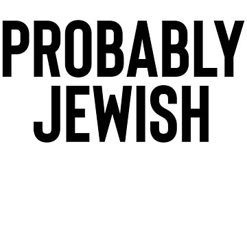 Probably Jewish - Sarcastic Joke by RoadRescuer