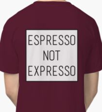 Espresso not expresso Classic T-Shirt