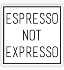Espresso not expresso Sticker