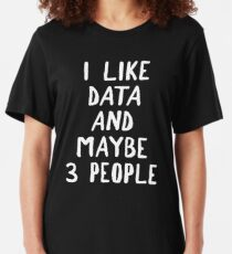 I Like Data And Maybe 3 People Slim Fit T-Shirt