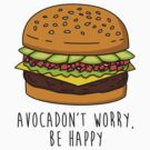 Avocadon't Worry, Be Happy by geeksweetie