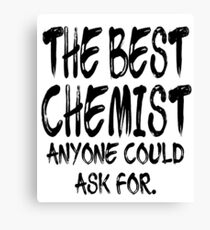 The Best Chemist Anyone Could Ask For Canvas Print